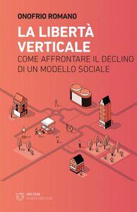 La libertà verticale Come affrontare il declino di un modello sociale
