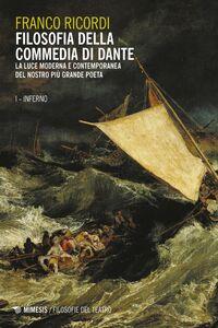 Filosofia della commedia di Dante -  I Inferno La luce moderna e contemporanea del nostro più grande Poeta