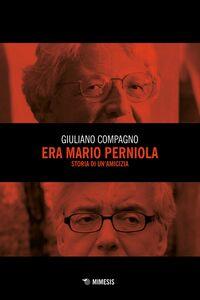 Era Mario Perniola Storia di un'amicizia
