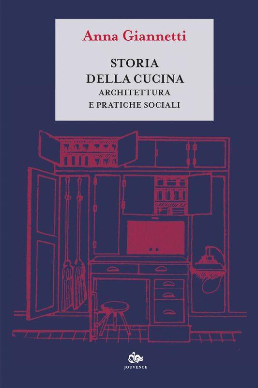 Storia della cucina Architettura e pratiche sociali