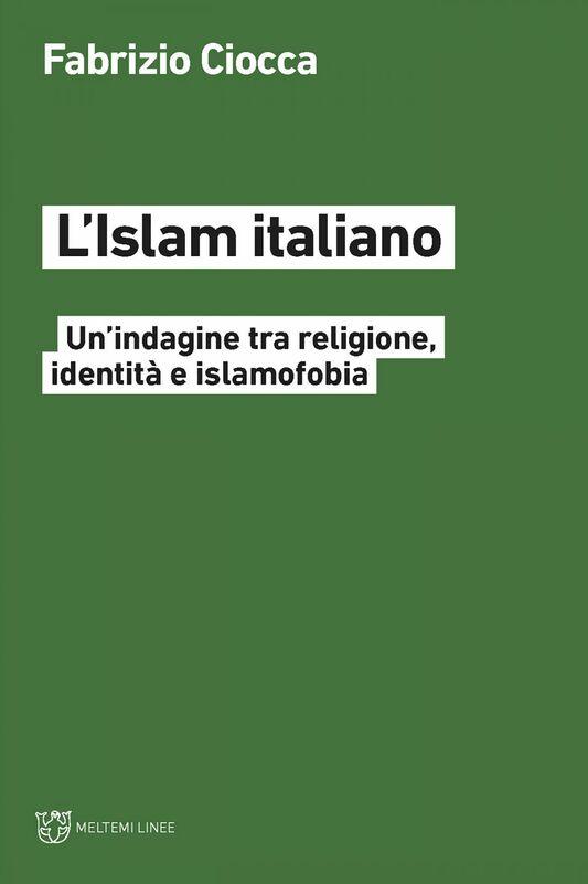 L'Islam italiano Un'indagine tra religione, identità e islamofobia