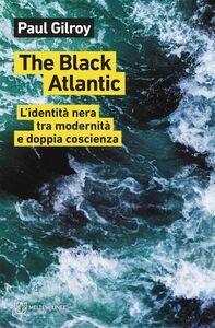 The Black Atlantic L'identità nera tra modernità e doppia coscienza
