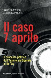 Il caso 7 aprile Il processo politico dall'Autonomia Operaia ai No Tav
