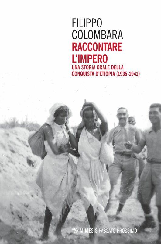 Raccontare l'impero Una storia orale della conquista d'Etiopia (1935-1941)