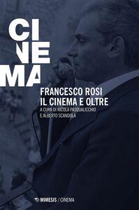 Francesco Rosi. Il cinema e oltre