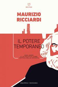 Il potere temporaneo Karl Marx e la politica come critica della società