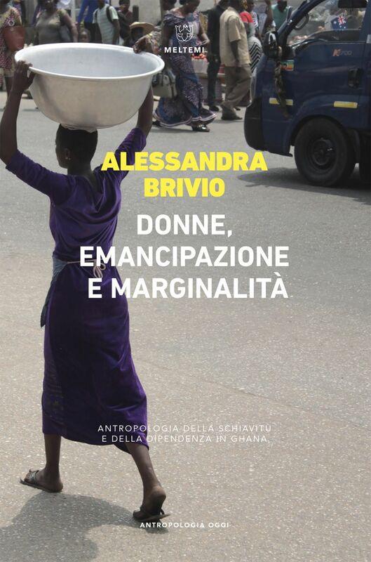 Donne, emancipazione e marginalità Antropologia della schiavitù e della dipendenza in Ghana