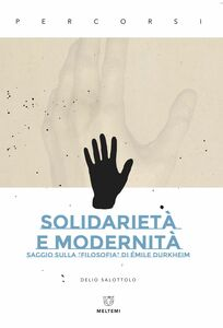 """Solidarietà e modernità Saggio sulla """"filosofia"""" di Émile Durkheim"""