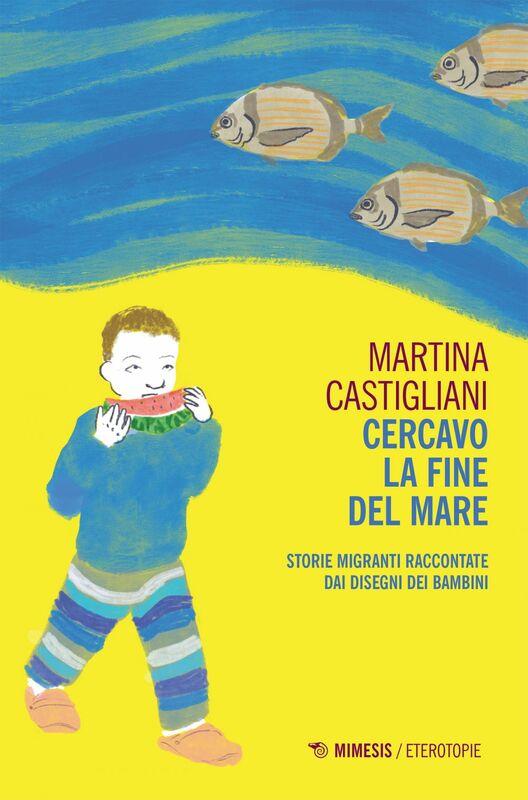 Cercavo la fine del mare Storie migranti raccontate dai disegni dei bambini