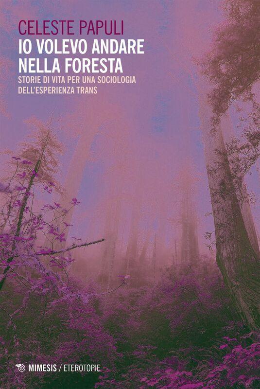 Io volevo andare nella foresta Storie di vita per una sociologia dell'esperienza trans