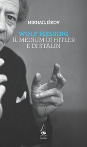 Wolf Messing Il medium di Hitler e di Stalin