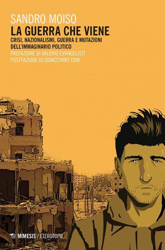 La guerra che viene Crisi, nazionalismi, guerra e mutazioni dell'immaginario politico