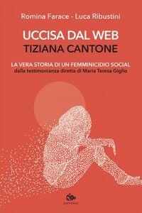 Uccisa dal web: Tiziana Cantone La vera storia di un femminicidio social