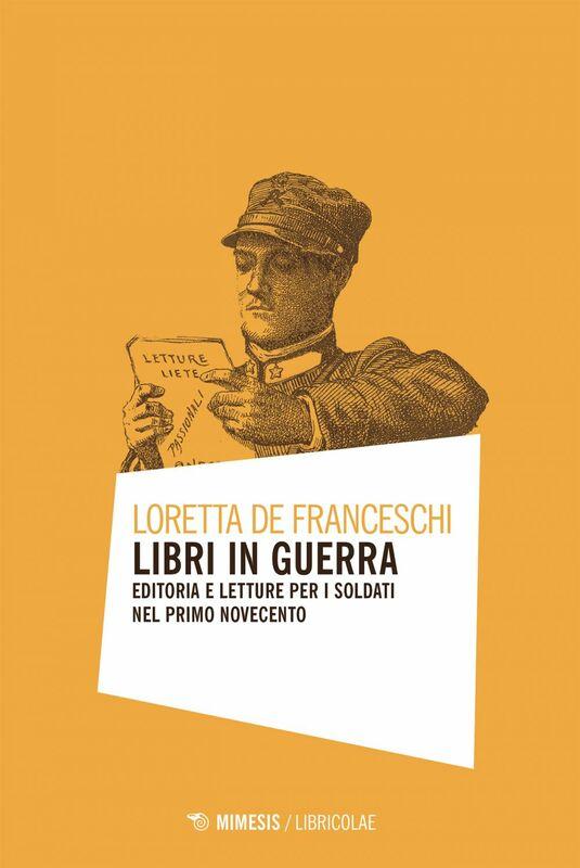 Libri in guerra Editoria e letture per i soldati nel primo Novecento
