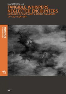 Tangible Whispers, Neglected Encounters Histories of East-west Artistic Dialogues, 14th-20th Century