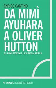 Da Mimì Ayuhara a Oliver Hutton Gli anime sportivi e lo spirito di gruppo