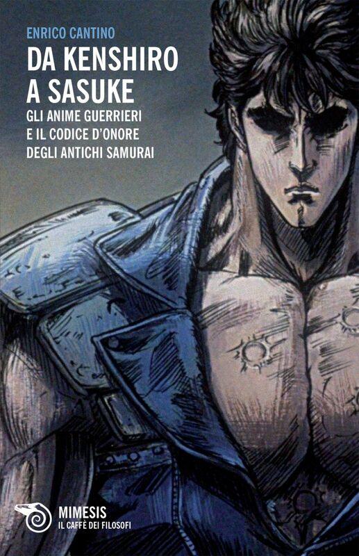 Da Kenshiro a Sasuke Gli anime guerrieri e il codice d'onore degli antichi samurai