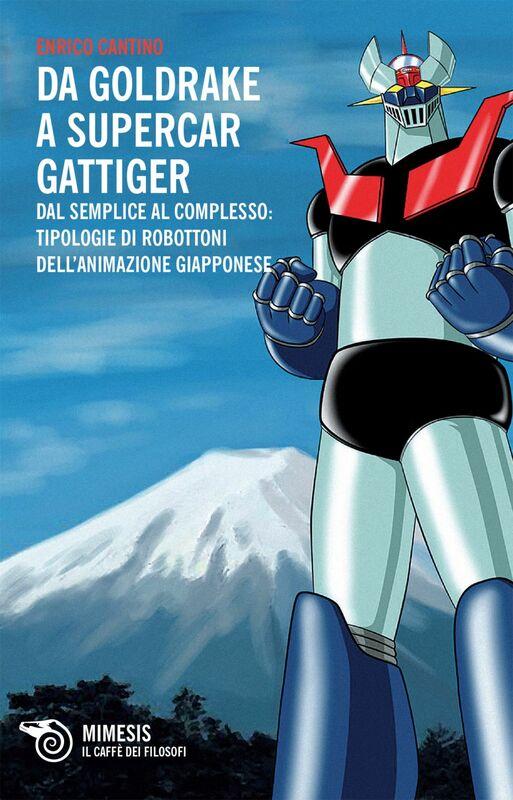 Da Goldrake a Supercar Gattiger Dal semplice al complesso: tipologie di robottoni dell'animazione giapponese