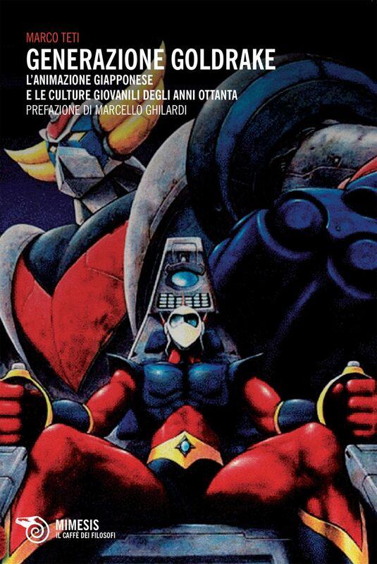 Generazione Goldrake L'animazione giapponese e le culture giovanili degli anni Ottanta