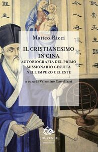 Il Cristianesimo in Cina Autobiografia del primo missionario gesuita nell'impero celeste