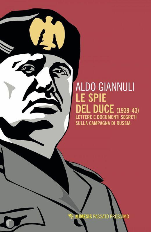 Le spie del duce (1939-43) Lettere e documenti segreti sulla campagna di Russia