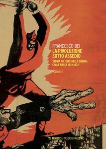 La rivoluzione sotto assedio – Vol. II Storia militare della guerra civile russa 1919-1922