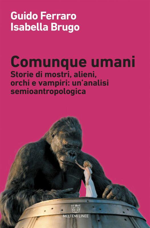 Comunque umani Storie di mostri, alieni, orchi e vampiri: un'analisi semioantropologica