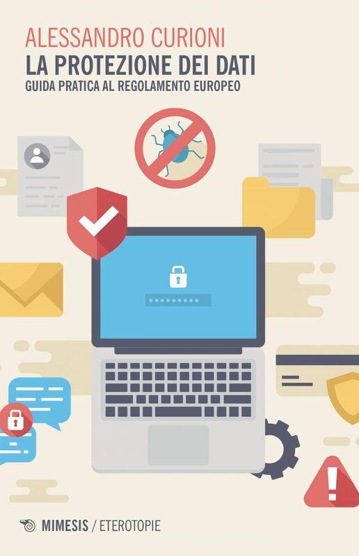 La protezione dei dati Guida pratica al Regolamento Europeo