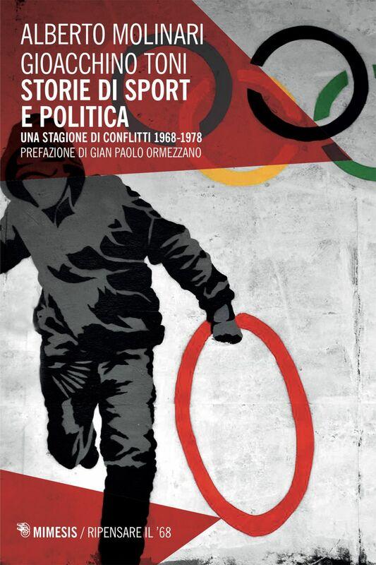 Storie di sport e politica Una stagione di conflitti 1968-1978