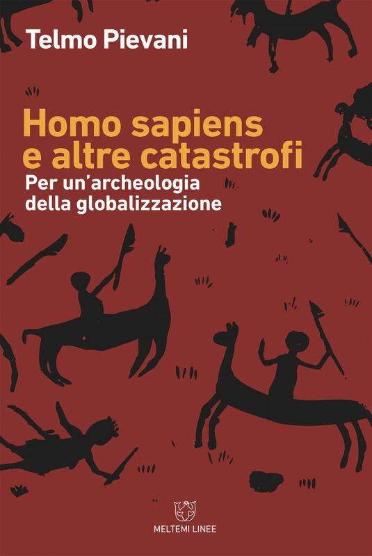Homo sapiens e altre catastrofi Per un'archeologia della globalizzazione