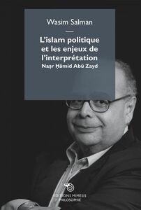 L'islam politique et les enjeux de l'interprétation Naşr Ḥāmid Abū Zayd