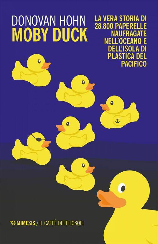 Moby Duck La vera storia di 28.800 paperelle naufragate nell'oceano e dell'isola di plastica del pacifico