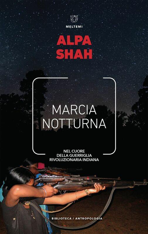 Marcia notturna Nel cuore della guerriglia rivoluzionaria indiana