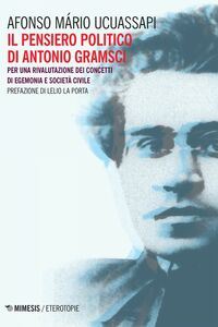 Il pensiero politico di Antonio Gramsci Per una rivalutazione dei concetti di egemonia e società civile