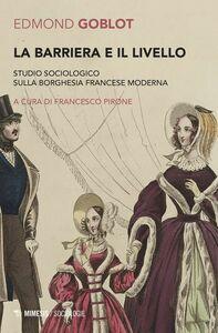 La barriera e il livello Studio sociologico sulla borghesia francese moderna
