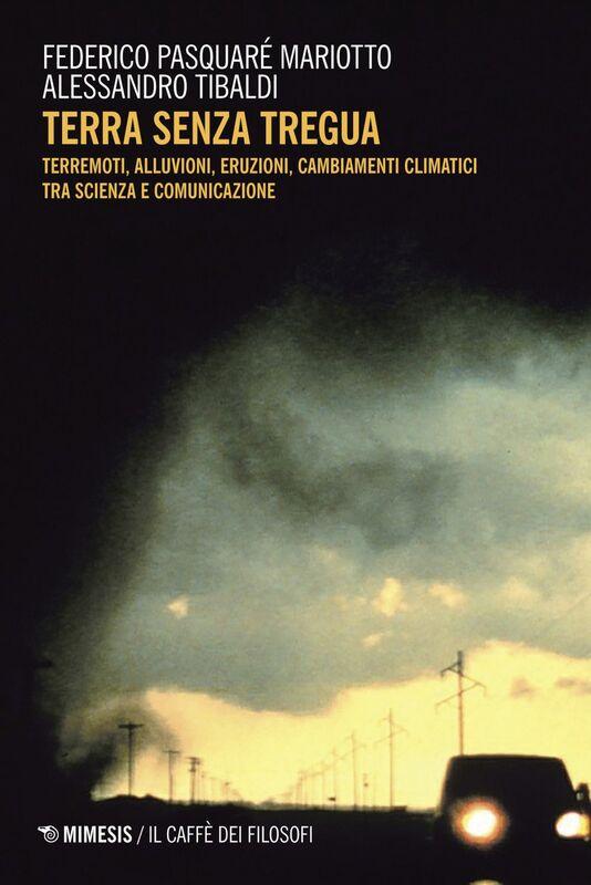 Terra senza tregua Terremoti, alluvioni, eruzioni, cambiamenti climatici tra scienza e comunicazione