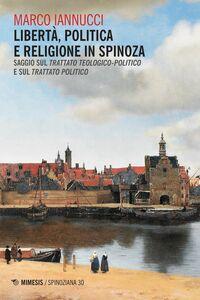 Libertà, politica e religione in Spinoza Saggio sul Trattato teologico-politico e sul Trattato politico