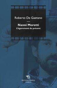 Nanni Moretti L'égarement du présent