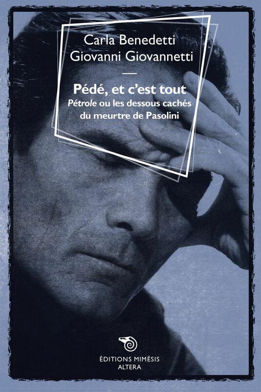 Pédé, et c'est tout Pétrole, et les dessous cachés du meurtre de Pasolini