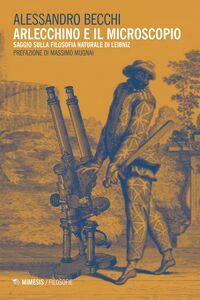 Arlecchino e il microscopio Saggio sulla filosofia naturale di Leibniz
