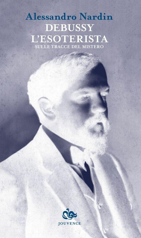 Debussy l'esoterista Sulle tracce del mistero