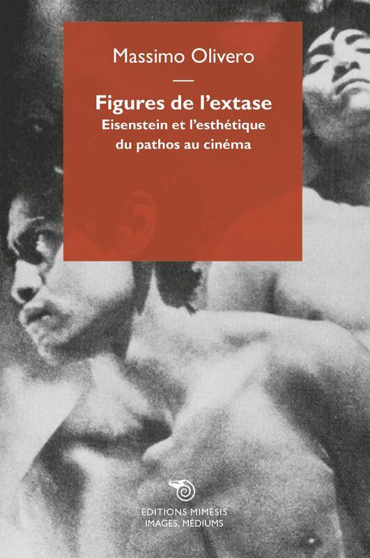 Figures de l'extase Eisenstein et l'esthétique du pathos au cinéma
