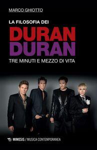 La filosofia dei Duran Duran Tre minuti e mezzo di vita
