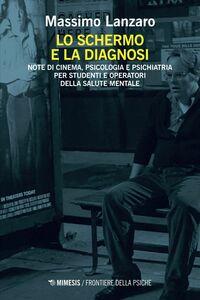 Lo schermo e la diagnosi Note di cinema, psicologia e psichiatria per studenti e operatori della salute mentale