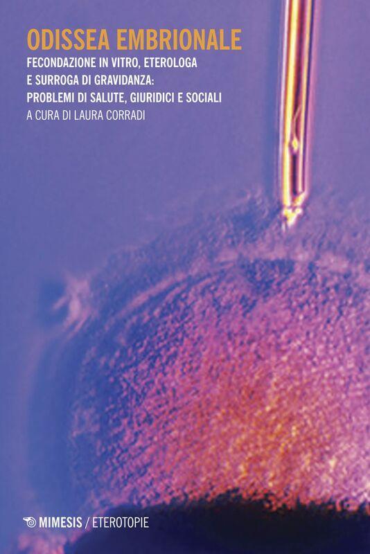 Odissea embrionale Fecondazione in vitro, eterologa e surroga di gravidanza: problemi di salute, giuridici e sociali