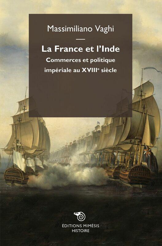 La France et l'Inde Commerces et politique impériale au XVIII siècle