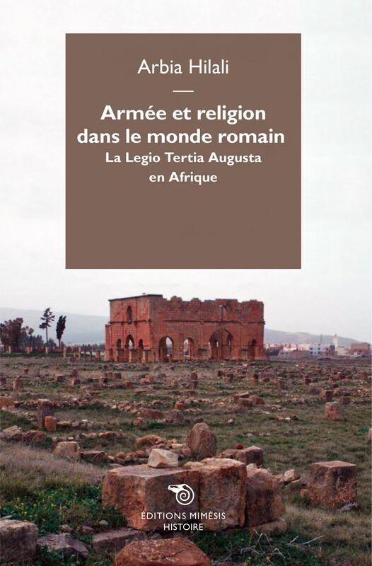 Armée et religion dans le monde romain La Legio Tertia Augusta en Afrique