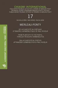 Chiasmi International 17 MERLEAU-PONTY De la plasticité au poétique, à travers l'herméneutique de Paul Ricoeur From Plasticity to The Poetic, through Ricoeur's Hermeneutics