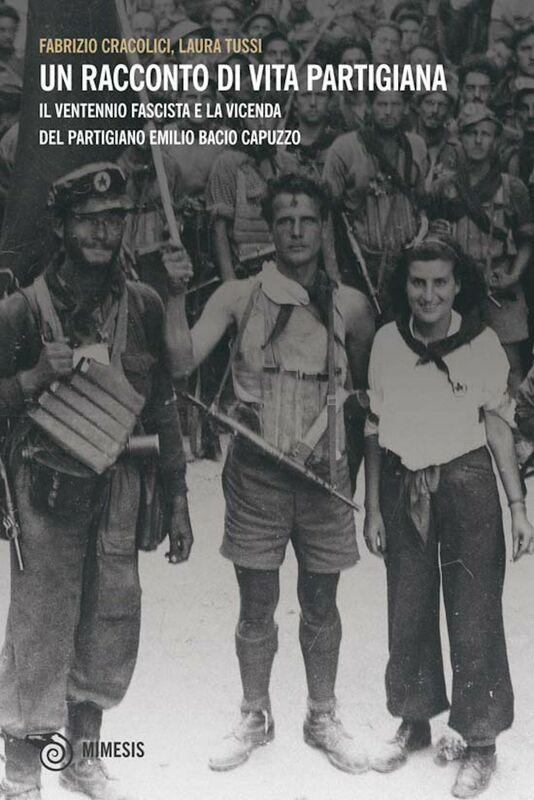 Un racconto di vita partigiana Il ventennio fascista e la vicenda del partigiano Emilio Bacio Capuzzo