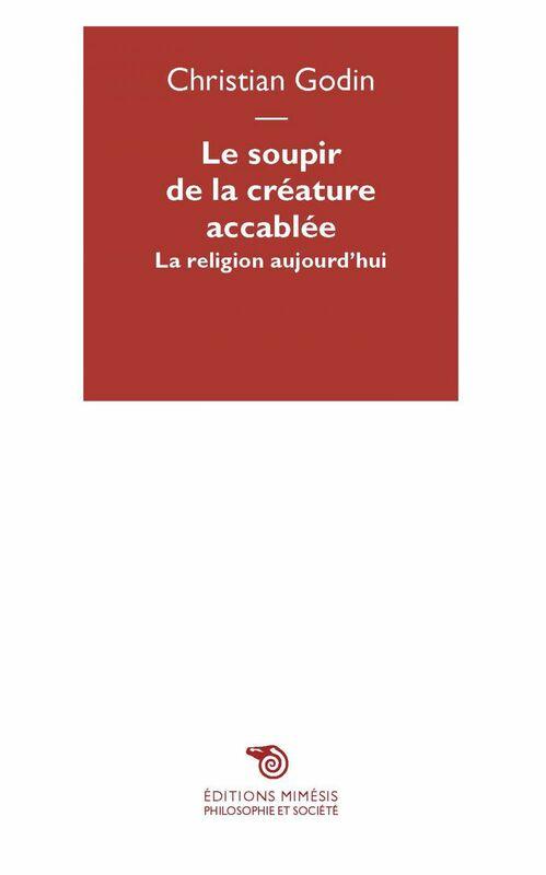 Le soupir de la créature accablée La religion aujourd'hui